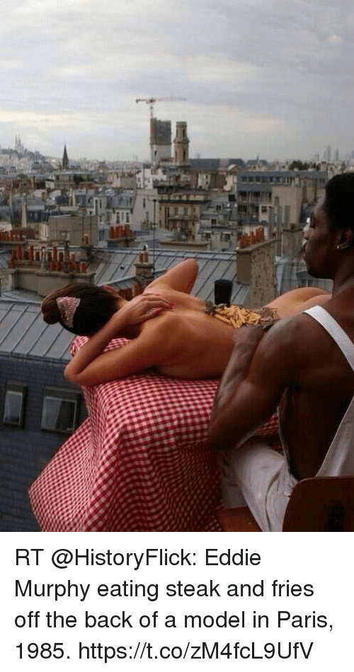 Eddie Murphy, Paris, and Back: RT @HistoryFlick: Eddie Murphy eating steak and fries off the back of a model in Paris, 1985. https://t.co/zM4fcL9UfV