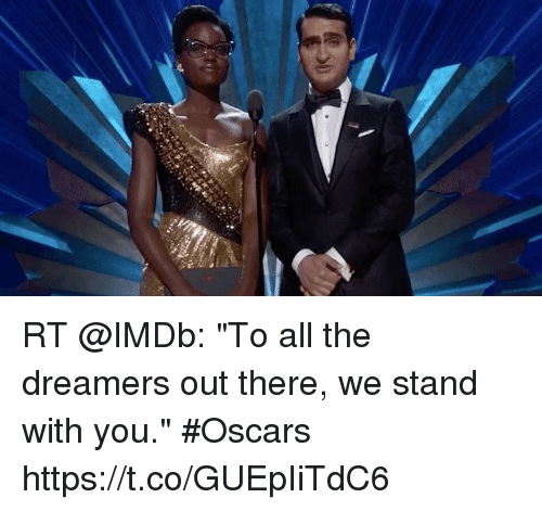 RT to All the Dreamers Out There We Stand With You #Oscars