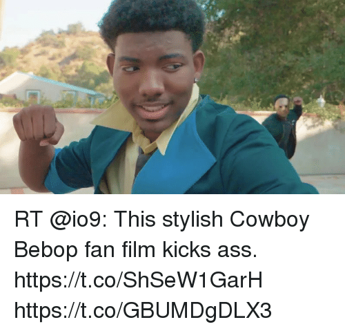 Ass, Memes, and Cowboy: RT @io9: This stylish Cowboy Bebop fan film kicks ass. https://t.co/ShSeW1GarH https://t.co/GBUMDgDLX3
