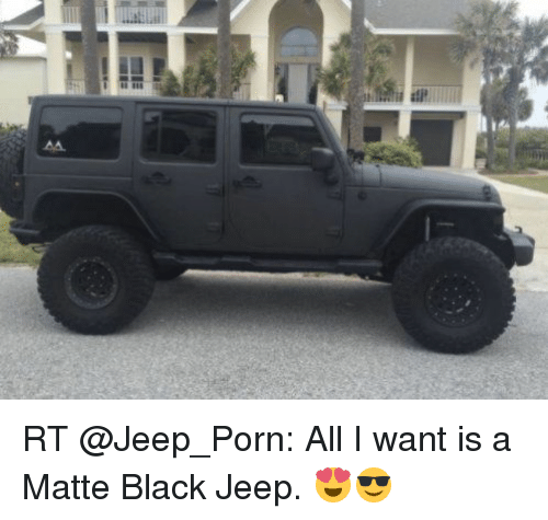 Jeep Matte Black >> Rt All I Want Is A Matte Black Jeep Funny Meme On Me Me
