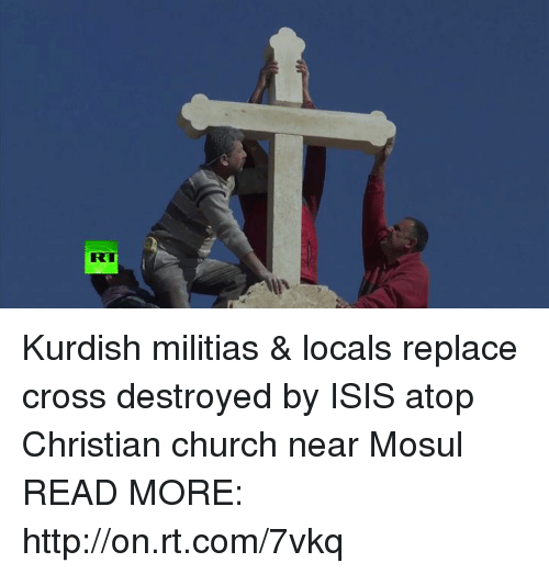 Church, Dank, and Isis: RT Kurdish militias & locals replace cross destroyed by ISIS atop Christian church near Mosul  READ MORE: http://on.rt.com/7vkq