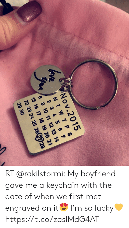 Memes, Date, and Boyfriend: RT @rakilstormi: My boyfriend gave me a keychain with the date of when we first met engraved on it😍 I'm so lucky💛 https://t.co/zasIMdG4AT