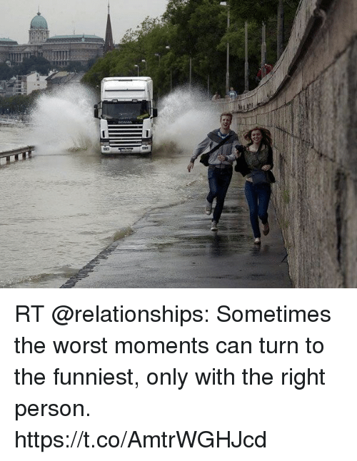 Memes, Relationships, and The Worst: RT @relationships: Sometimes the worst moments can turn to the funniest, only with the right person. https://t.co/AmtrWGHJcd