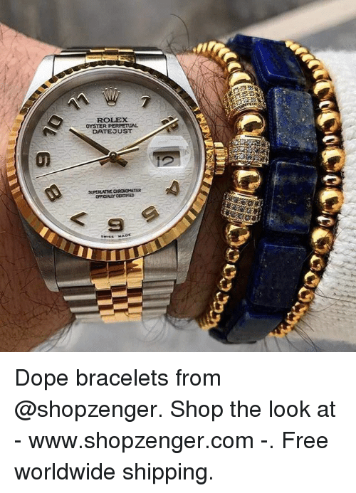 """Dope, Memes, and Free: rt  ROLEX  OYSTER PERPETUAL  DATEJUST  SPERLATTVE CHRONOMETER  oryCALLY CERTFIED  a  swiss MADE  た""""anna Dope bracelets from @shopzenger. Shop the look at - www.shopzenger.com -. Free worldwide shipping."""