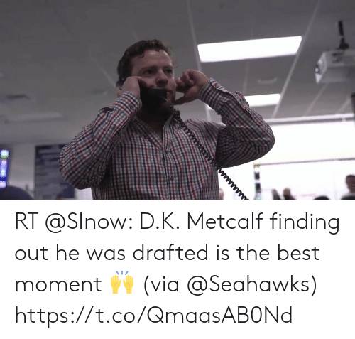 me.me: RT @SInow: D.K. Metcalf finding out he was drafted is the best moment 🙌   (via @Seahawks) https://t.co/QmaasAB0Nd