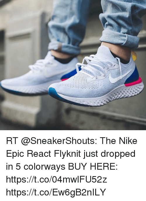 48ae2b31213c RT the Nike Epic React Flyknit Just Dropped in 5 Colorways BUY HERE ...