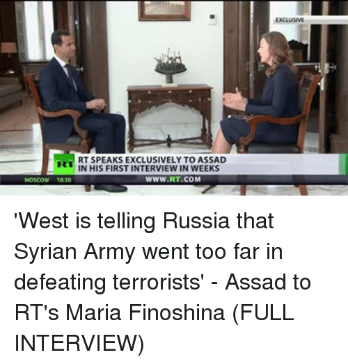 Dank, 🤖, and Assad: RT SPEAKS EXCLUSIVELY TO ASSAD  N HIS FIRST INTERVIEW IN WEEKS  WWW.RT.COM 'West is telling Russia that Syrian Army went too far in defeating terrorists' - Assad to RT's Maria Finoshina (FULL INTERVIEW)