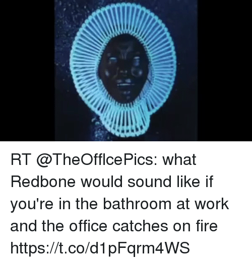 rt theofflcepics what redbone would sound like if youre in 22507892 rt what redbone would sound like if you're in the bathroom at work,Redbone Memes