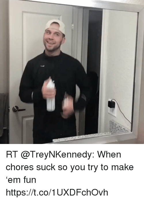 me.me: RT @TreyNKennedy: When chores suck so you try to make 'em fun https://t.co/1UXDFchOvh