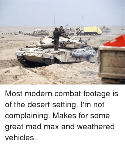 Rte Most Modern Combat Footage Is of the Desert Setting I'm Not