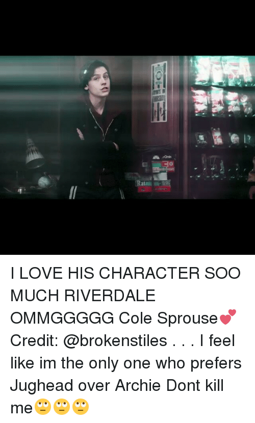 Memes, 🤖, and Archie: rti  inves impa I LOVE HIS CHARACTER SOO MUCH RIVERDALE OMMGGGGG Cole Sprouse💕 Credit: @brokenstiles . . . I feel like im the only one who prefers Jughead over Archie Dont kill me🙄🙄🙄