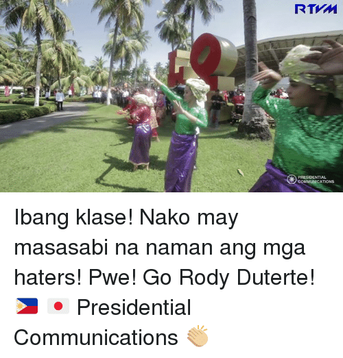 Filipino (Language), Communication, and Ange: RTMM  PRESIDENTIAL  COM Ibang klase! Nako may masasabi na naman ang mga haters! Pwe! Go Rody Duterte! 🇵🇭 🇯🇵  Presidential Communications 👏🏼