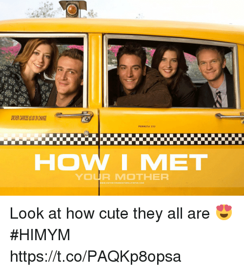 Cute, Memes, and How I Met Your Mother: RTVER CARRIES S.0 I CHANG  PERMIT# 777  HOW I MET  YOUR MOTHER Look at how cute they all are 😍 #HIMYM https://t.co/PAQKp8opsa