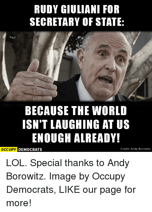 Enough Already Isnt This >> Rudy Giuliani For Secretary Of State Because The World Isn T