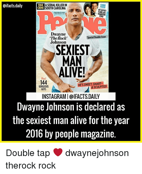 "Alive, Dwayne Johnson, and Memes: RUE A SERIAL KILLERIN  @ifacts.daily  CARRIE  MY SECRET  November21, 2016  HARRISON  Dwayne  Special Double Issue  ""The Rock""  Johnson  SEXIEST  MAN  ALIVE!  Plus!  144  ES SWEET, SMART  GORGEOUS  GUYS  INSTAGRAMI Cal FACTSDAILY  Dwayne Johnson declared as  the sexiest man alive for the year  2016 by people magazine. Double tap ❤ dwaynejohnson therock rock"
