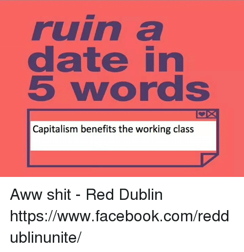 Ruin a Date in 5 Words Capitalism Benefits the Working Class