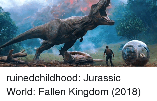 Jurassic World, Tumblr, and Blog: ruinedchildhood:  Jurassic World: Fallen Kingdom (2018)