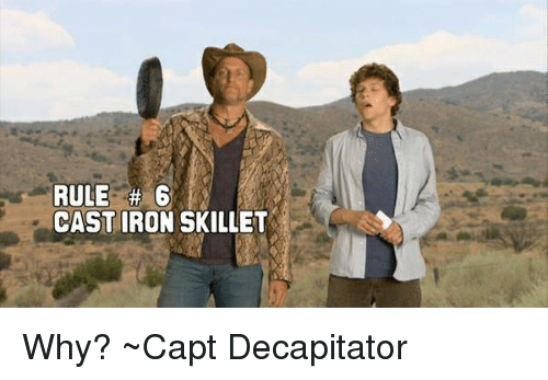 rule 6 cast iron skillet why ~capt decapitator 13325051 ✅ 25 best memes about cast iron skillet cast iron skillet memes