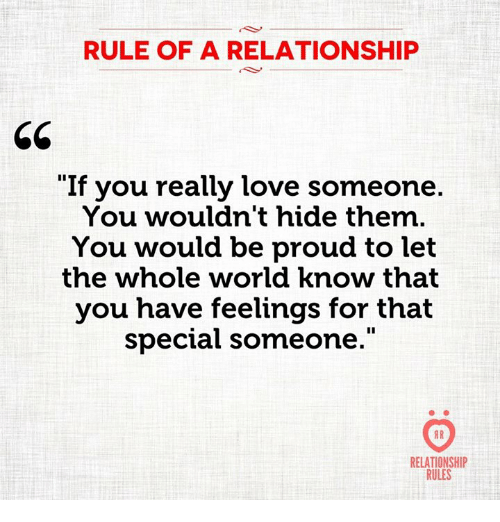 "Love, World, and Proud: RULE OF A RELATIONSHIP  65  ""If you really love someone.  You wouldn't hide them.  You would be proud to let  the whole world know that  you have feelings for that  special someone.""  RELATIONSHIP  RULES"