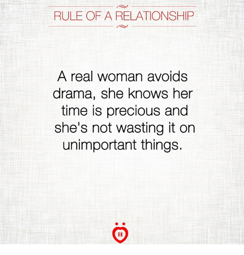 Precious, She Knows, and Time: RULE OF A RELATIONSHIP  A real woman avoids  drama, she knows her  time is precious and  she's not wasting it on  unimportant things.  AR