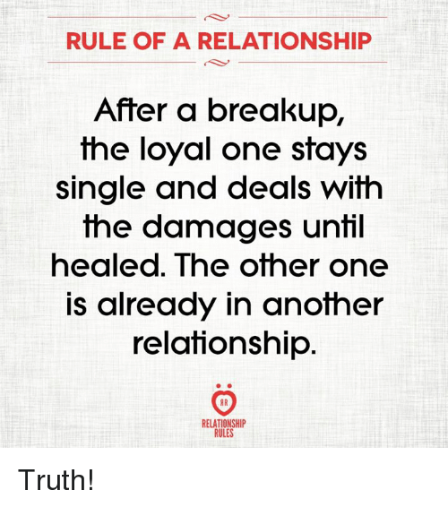 RULE OF a RELATIONSHIP After a Breakup the Loyal One Stays Single