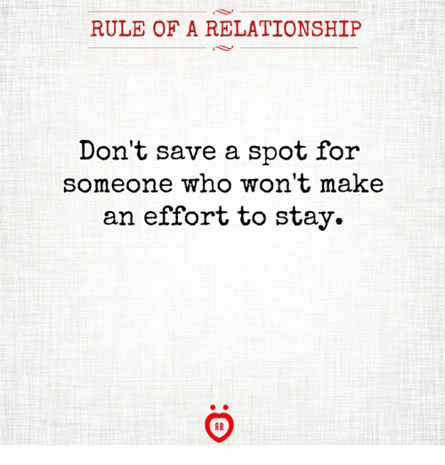 Who, Make, and Stay: RULE OF A RELATIONSHIP  Don't save a spot for  someone who won't make  an effort to stay.  9R