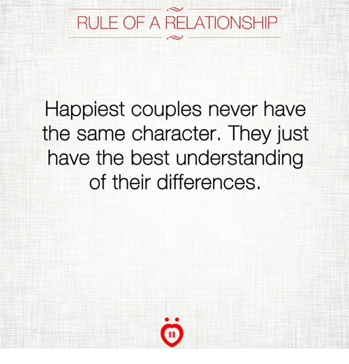 Best, Never, and Understanding: RULE OF A RELATIONSHIP  Happiest couples never have  the same character. They just  have the best understanding  of their differences  AR