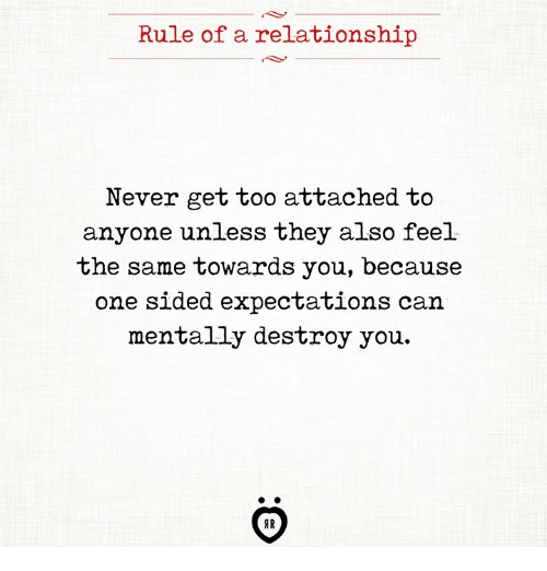 Rule Of A Relationship Never Get Too Attached To Anyone Unless They