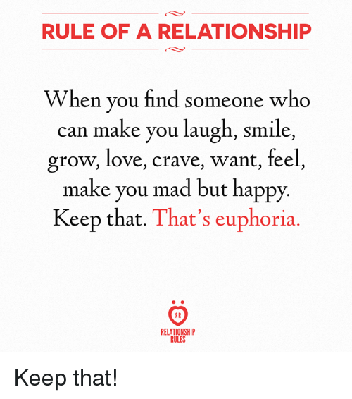 Love, Happy, and Smile: RULE OF A RELATIONSHIP  When you find someone who  can make you laugh, smile,  grow, love, crave, want, feel  make you mad b  Keep that. That's euphoria.  ut happy.  8 R  RELATIONSHI  RULES Keep that!