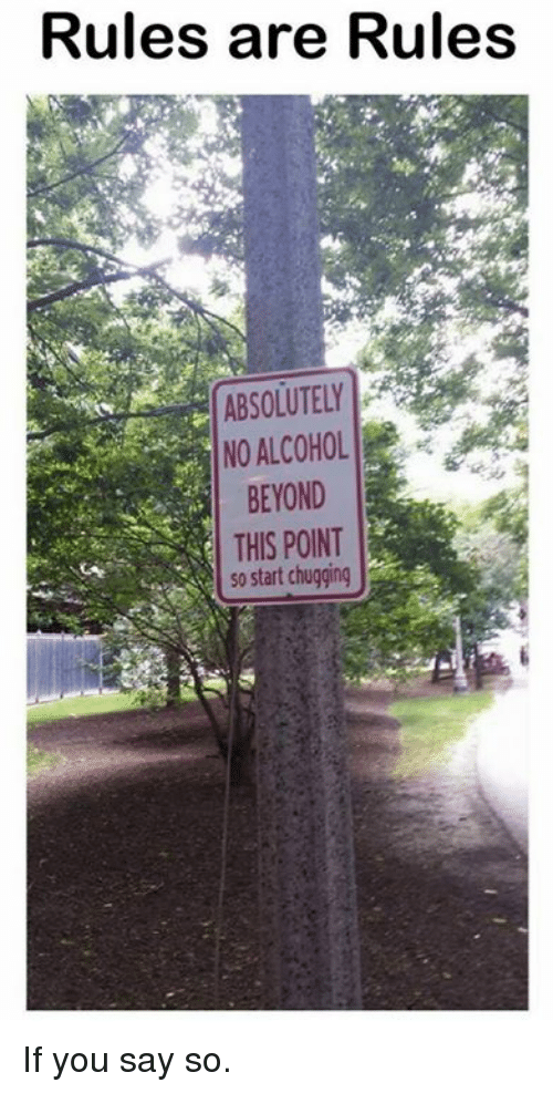 Dank, 🤖, and Beyond: Rules are Rules  ABSOLUTELY  NO ALCOHOL  BEYOND  THIS POINT  So start chugging If you say so.