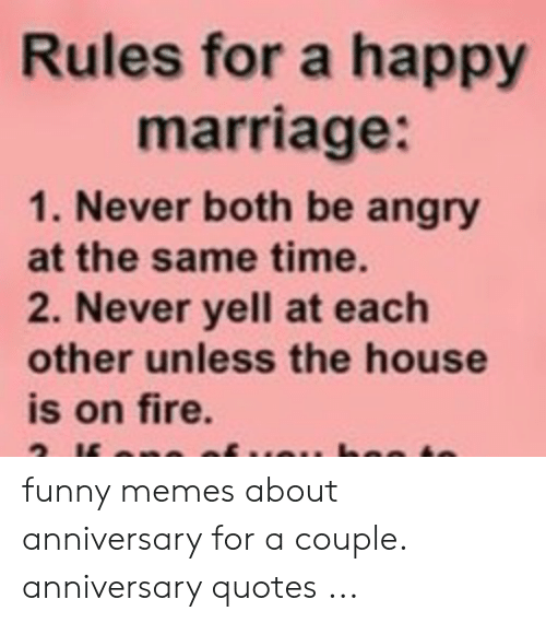 Rules for a Happy Marriage 1 Never Both Be Angry at the Same ...