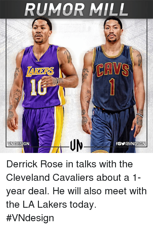 Cavs, Cleveland Cavaliers, and Derrick Rose: RUMOR MILL  AKERS  CAVS  VNIDESIGN Derrick Rose in talks with the Cleveland Cavaliers about a 1-year deal. He will also meet with the LA Lakers today.  #VNdesign