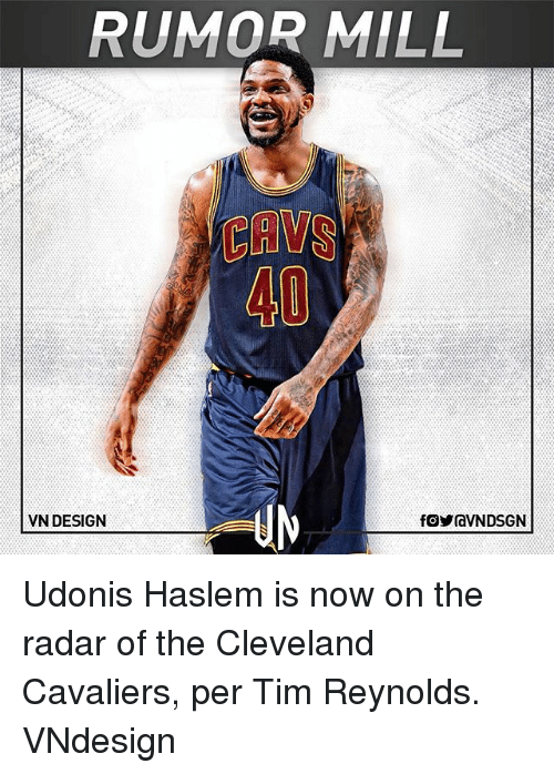 Cavs, Cleveland Cavaliers, and Memes: RUMOR MILL  CAVS  40  VN DESIGN Udonis Haslem is now on the radar of the Cleveland Cavaliers, per Tim Reynolds. VNdesign