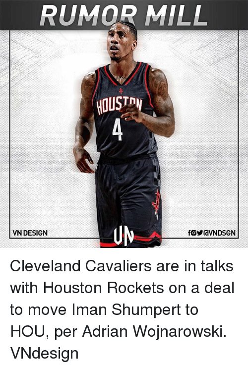 Cleveland Cavaliers, Houston Rockets, and Memes: RUMOR MILL  HOUST  UM  VN DESIGN Cleveland Cavaliers are in talks with Houston Rockets on a deal to move Iman Shumpert to HOU, per Adrian Wojnarowski. VNdesign