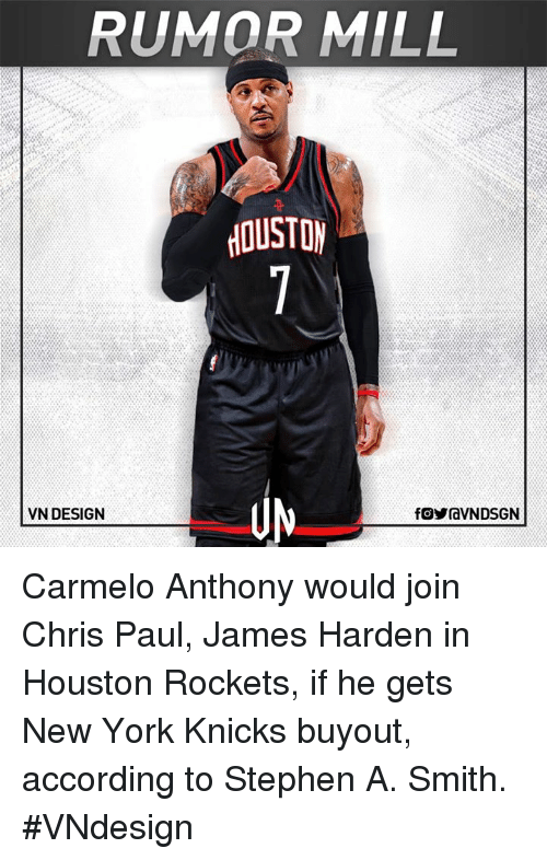 Carmelo Anthony, Chris Paul, and Houston Rockets: RUMOR MILL  HOUSTON  VN DESIGN Carmelo Anthony would join Chris Paul, James Harden in Houston Rockets, if he gets New York Knicks buyout, according to Stephen A. Smith.  #VNdesign