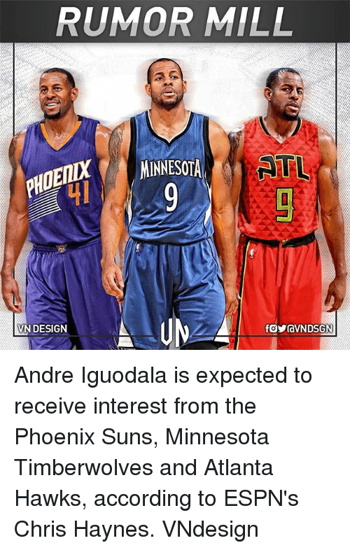Atlanta Hawks, Memes, and Phoenix Suns: RUMOR MILL  MINNESOTA  RTL  VN DESIGN Andre Iguodala is expected to receive interest from the Phoenix Suns, Minnesota Timberwolves and Atlanta Hawks, according to ESPN's Chris Haynes. VNdesign