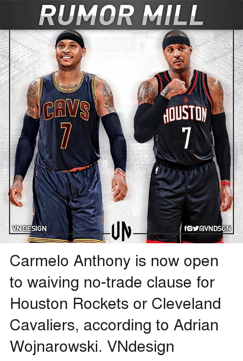 Carmelo Anthony, Cleveland Cavaliers, and Houston Rockets: RUMOR MILL  UM  VND  N DESIGN Carmelo Anthony is now open to waiving no-trade clause for Houston Rockets or Cleveland Cavaliers, according to Adrian Wojnarowski. VNdesign