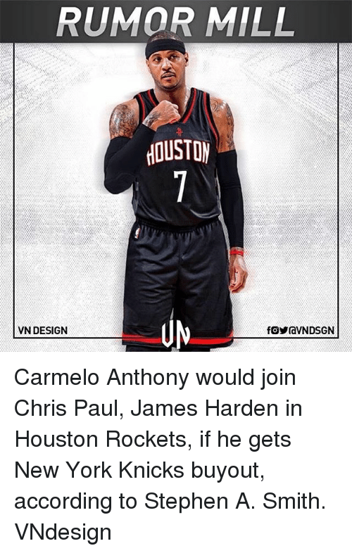 Carmelo Anthony, Chris Paul, and Houston Rockets: RUMOR MILL  VN DESIGN Carmelo Anthony would join Chris Paul, James Harden in Houston Rockets, if he gets New York Knicks buyout, according to Stephen A. Smith. VNdesign
