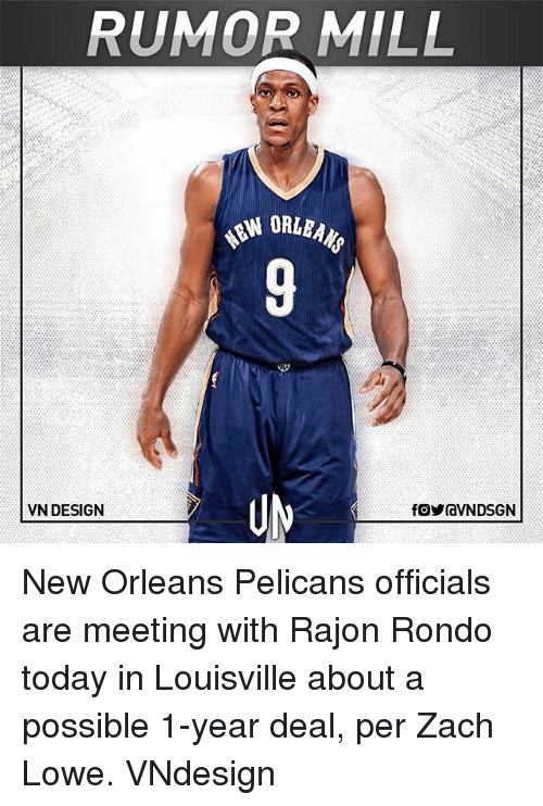 Memes, New Orleans Pelicans, and Rajon Rondo: RUMOR MILL  VN DESIGN New Orleans Pelicans officials are meeting with Rajon Rondo today in Louisville about a possible 1-year deal, per Zach Lowe. VNdesign