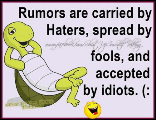 Memes, Idiot, and 🤖: Rumors are carried by  Haters, spread by  fools, and  accepted  by idiots.