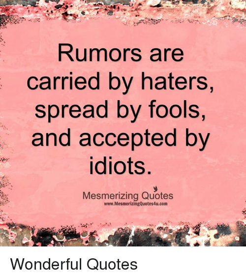 Memes, Idiot, and 🤖: Rumors are  carried by haters  spread by fools,  and accepted by  idiots  Mesmerizing Quotes  www.MesmerizingQuotes4u.com Wonderful Quotes