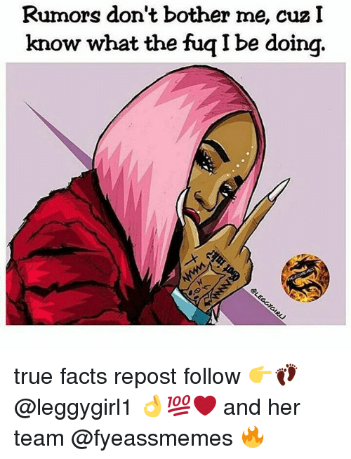 Rumors Dont Bother Me Cuz I Know What The Fuqibe Doing True Facts