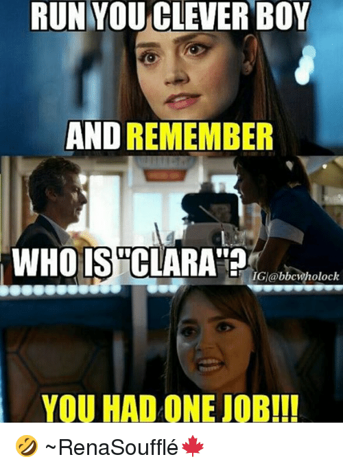 Run You Clever Boy And Remember Who Is Clara Igi At Bbcwholock You Had