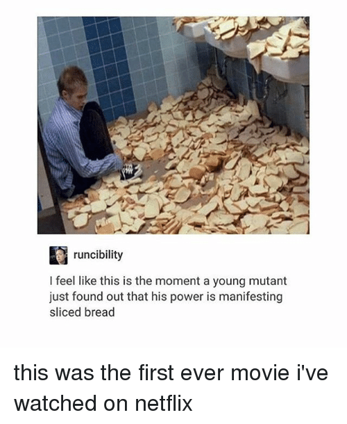 Tumblr, Powers, and Bread: runcibility  I feel like this is the moment a young mutant  just found out that his power is manifesting  sliced bread this was the first ever movie i've watched on netflix