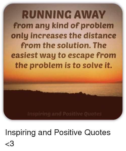 RUNNING AWAY From Any Kind of Problem Only Increases the ...