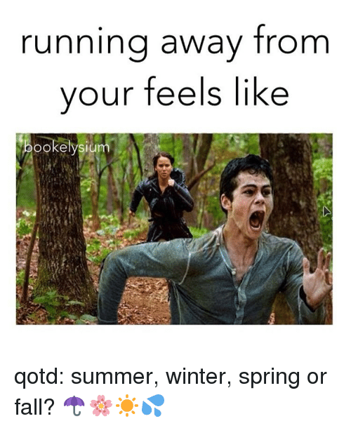 Fall, Memes, and Winter: running away from  your feels like  OOkelyslu qotd: summer, winter, spring or fall? ☂️🌸☀️💦