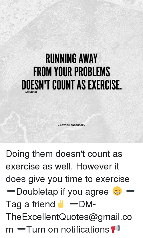 RUNNING AWAY FROM YOUR PROBLEMS DOESN'T COUNT AS EXERCISE