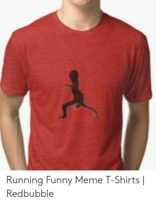 03a2801d Funny, Meme, and Running: Running Funny Meme T-Shirts | Redbubble