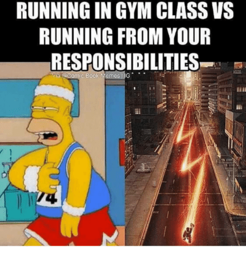 Gym Memes And Book Running In Gym Class Vs Running From Your Responsibilities