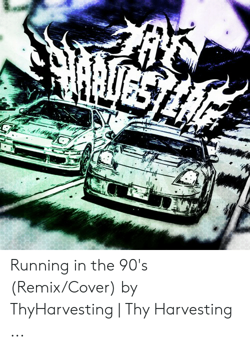 Running in the 90's RemixCover by ThyHarvesting | Thy